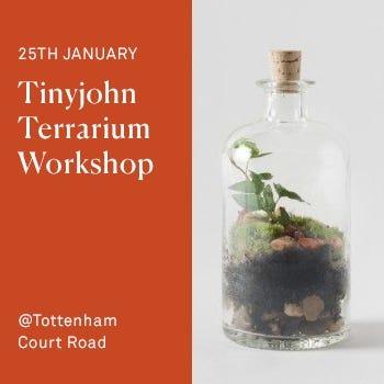 Tinyjohn Terrarium Workshop with London Terrariums | Tottenham Court Road | 25th January | 1pm - 3pm